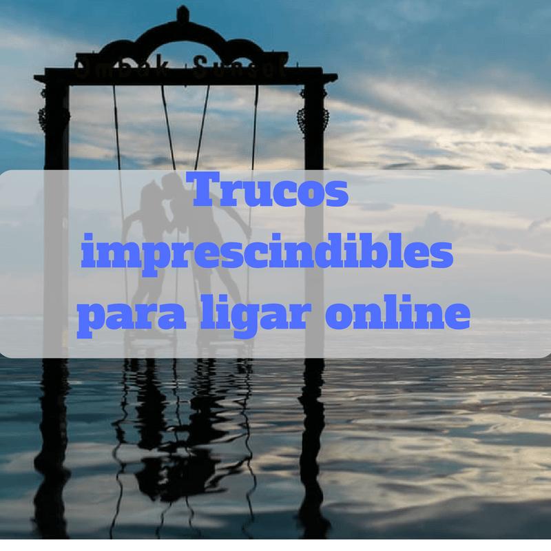 trucos para ligar online