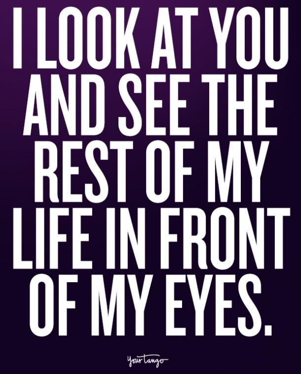 Te miro y veo el resto de mi vida ante mis ojos.