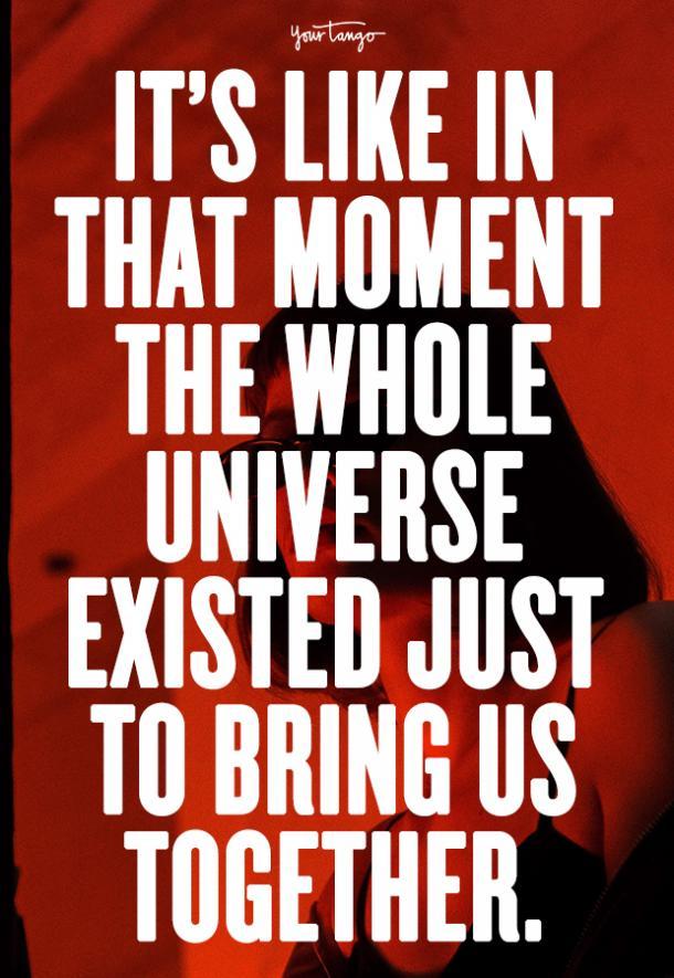 Es como si en ese momento el universo entero estuviera para unirnos.